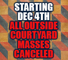 All outside courtyard masses canceled